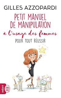Télécharger le livre : Petit manuel de manipulation à l'usage des femmes pour tout réussir