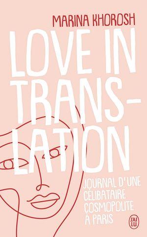 Téléchargez le livre :  Love in translation. Journal d'une célibataire cosmopolite à Paris