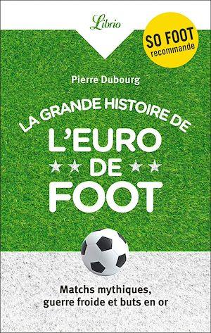 Téléchargez le livre :  La Grande Histoire de l'Euro de foot