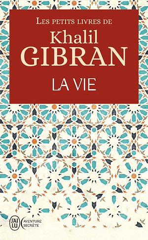 Téléchargez le livre :  Les petits livres de Khalil Gibran -  La Vie