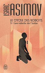 Télécharger le livre :  Le cycle des robots (Tome 5) - Les robots de l'aube