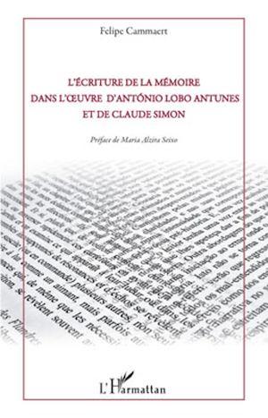 Téléchargez le livre :  L'écriture de la mémoire dans l'oeuvre d'Antonio Lobo Antunes et de Claude Simon