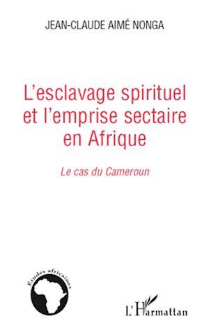 Téléchargez le livre :  L'esclavage spirituel et l'emprise sectaire en Afrique