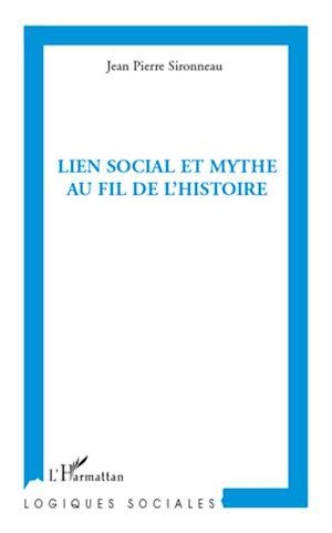 Téléchargez le livre :  Lien social et mythe au fil de l'histoire