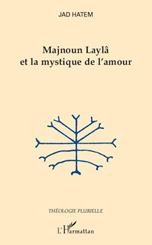 Téléchargez le livre :  Majnoun Laylâ et la mystique de l'amour