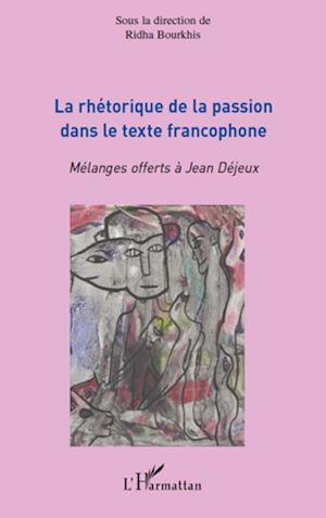 Téléchargez le livre :  La rhétorique de la passion dans le texte francophone