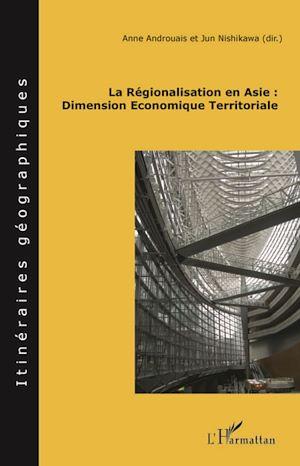 Téléchargez le livre :  La régionalisation en Asie : Dimension Economique Territoriale