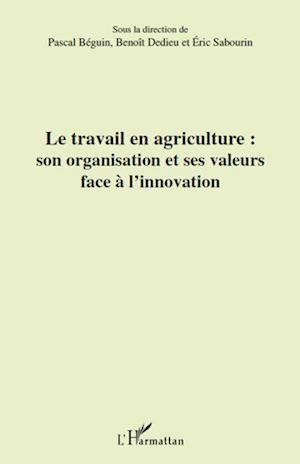 Téléchargez le livre :  Le travail en agriculture : son organisation et ses valeurs face à l'innovation