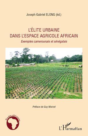 Téléchargez le livre :  L'élite urbaine dans l'espace agricole africain