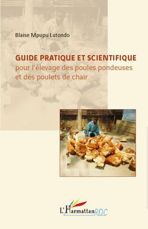 Téléchargez le livre :  Guide pratique et scientifique pour l'élevage des poules pondeuses et des poulets de chair