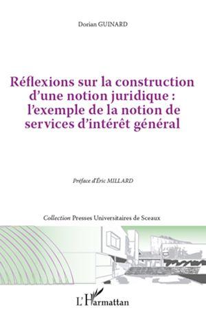 """Téléchargez le livre :  Réflexions sur la construction d'une notion juridique : l'exemple de la notion de services d""""intérêt général"""