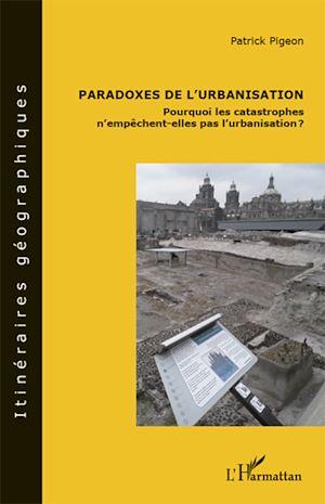 Téléchargez le livre :  Paradoxes de l'urbanisation : pourquoi les catastrophes n'empêchent-elles pas l'urbanisation ?