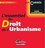 Télécharger le livre :  L'essentiel du droit de l'urbanisme  - 6e édition