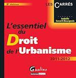 Télécharger le livre :  L'essentiel du droit de l'urbanisme 2011-2012 - 8e édition