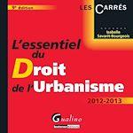 Télécharger le livre :  L'essentiel du droit de l'urbanisme 2012-2013 - 9e édition