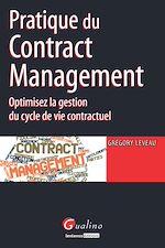 Télécharger cet ebook : Pratique du Contract Management - Optimisez la gestion du cycle de vie contractuel