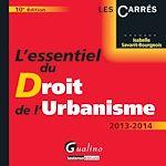 Télécharger le livre :  L'essentiel du droit de l'urbanisme 2013-2014 - 10e édition