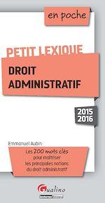 Télécharger le livre :  En poche - Petit lexique - Droit administratif 2015-2016