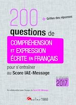 Télécharger cet ebook : 200 questions de compréhension et expression écrite en français pour s'entraîner au Score IAE-Message 2017 - 6e edition