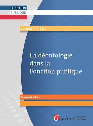 Téléchargez le livre :  La déontologie dans la fonction publique