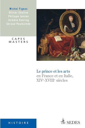 Téléchargez le livre :  Le prince et les arts XIVe - XVIIIe siècle