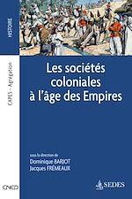 Télécharger le livre :  Les sociétés coloniales à l'âge des Empires