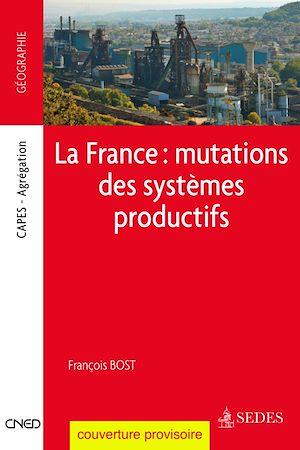 Téléchargez le livre :  La France : mutations des systèmes productifs