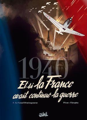 Téléchargez le livre :  1940 Et si la France avait continué la guerre T01