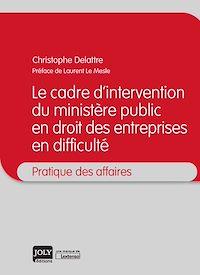 Télécharger le livre : Le cadre d'intervention du ministère public en droit des entreprises en difficulté