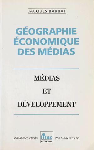 Téléchargez le livre :  Géographie économique des médias. Médias et développement