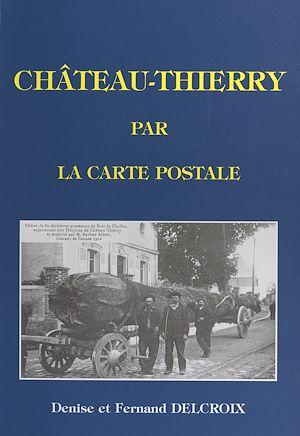 Téléchargez le livre :  Château-Thierry par la carte postale