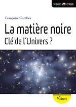 Télécharger le livre :  La matière noire, clé de l'univers ?