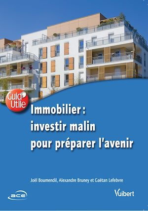 Téléchargez le livre :  Immobilier : investir malin pour préparer l'avenir