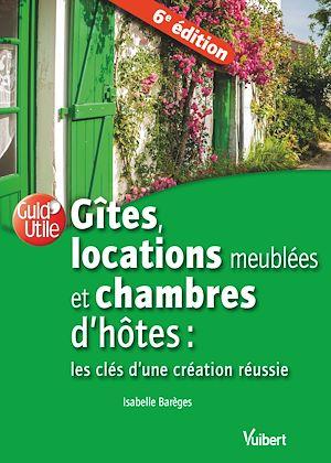 Téléchargez le livre :  Gîtes, locations meublées et chambres d'hôtes : les clés d'une création réussie