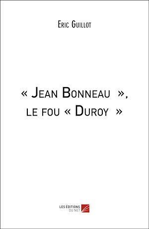 Téléchargez le livre :  « Jean Bonneau », le fou « Duroy »