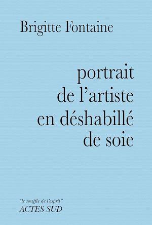 Téléchargez le livre :  Portrait de l'artiste en déshabillé de soie