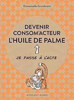 Télécharger le livre :  Devenir consom'acteur : l'huile de palme