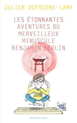 Téléchargez le livre :  Les étonnantes aventures du merveilleux minuscule Benjamin Berlin