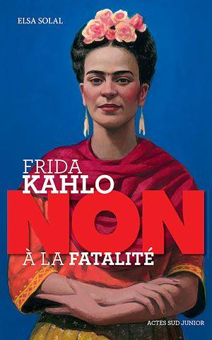 """Téléchargez le livre :  Frida Kahlo : """"non à la fatalité """""""