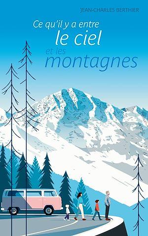 Téléchargez le livre :  Ce qu'il y a entre le ciel et les montagne