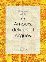 Télécharger le livre :  Amours, délices et orgues