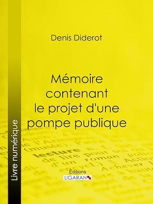 Téléchargez le livre :  Mémoire contenant le projet d'une pompe publique