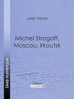 Télécharger le livre :  Michel Strogoff, Moscou, Irkoutsk