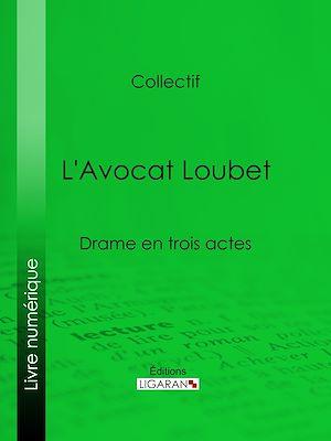 Téléchargez le livre :  L'Avocat Loubet