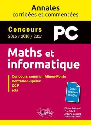 Téléchargez le livre :  Maths et informatique. PC. Annales corrigées et commentées. Concours 2015/2016/2017