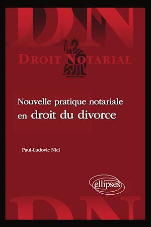 Téléchargez le livre :  Nouvelle pratique notariale en droit du divorce