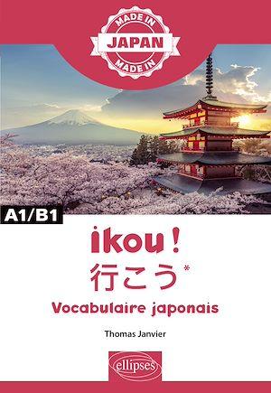 Téléchargez le livre :  Ikou !  – Vocabulaire japonais - A1/B1