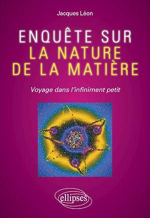 Téléchargez le livre :  Enquête sur la nature de la matière - Voyage dans l'infiniment petit