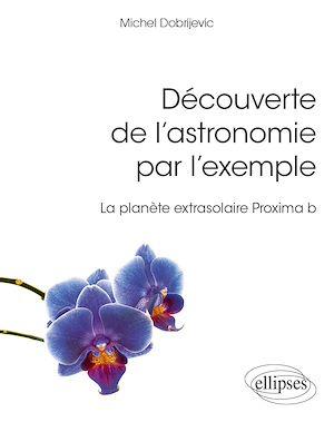 Téléchargez le livre :  Découverte de l'astronomie par l'exemple - La planète extrasolaire Proxima b