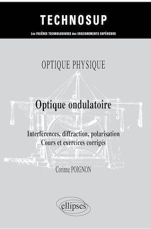 Téléchargez le livre :  Optique physique - Optique ondulatoire - Interférences, diffraction, polarisation - Cours et exercices corrigés